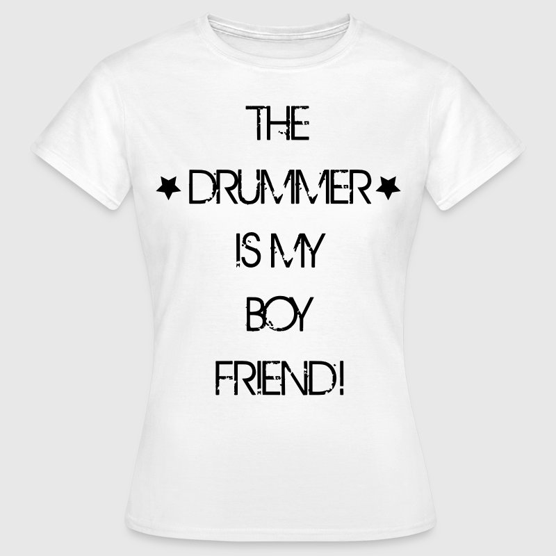 The Drummer is my Boyfriend - T-shirt Femme