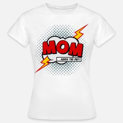 7eda5b7325 Mom saves the day Women s T-Shirt