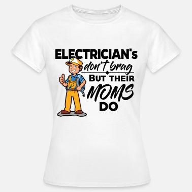 Brage Proud Electrician - Their Moms Brug - Vrouwen T-shirt