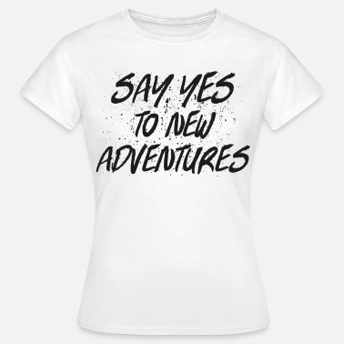 Travel Say Yes To New Adventures - Women's T-Shirt