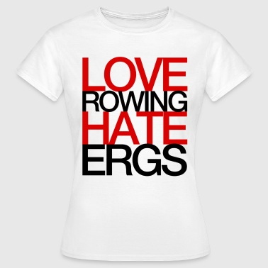 Love Rowing Hate Ergs - Women's T-Shirt