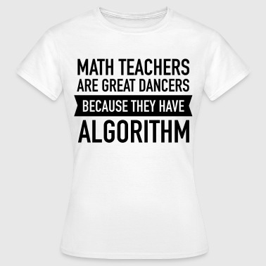 Math Teacher Math Teachers Are Great Dancers... - Women's T-Shirt