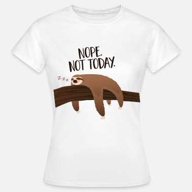 Today Sleeping Sloth | Nope. Not Today. - Maglietta da donna