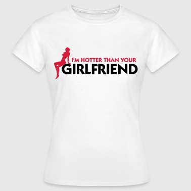 Whore Cool I m hotter than your girlfriend! - Women's T-Shirt