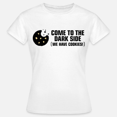 Come To The Dark Side We Have Cookies Come to the dark side. We have cookies! - Women's T-Shirt