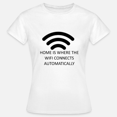 Home is where the WiFi.. - Vrouwen T-shirt