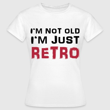 I'm not old - I'm just retro - Naisten t-paita