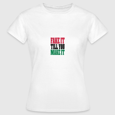 FAKE IT TILL YOU MAKE IT - SMALL - Women's T-Shirt
