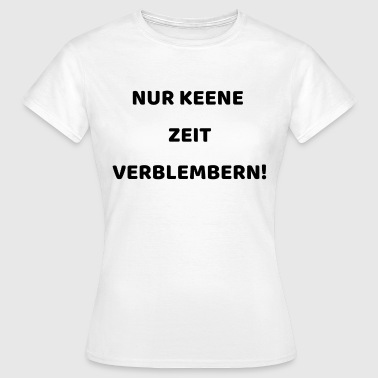 Reluctance Just do not waste time in Saxon - Women's T-Shirt