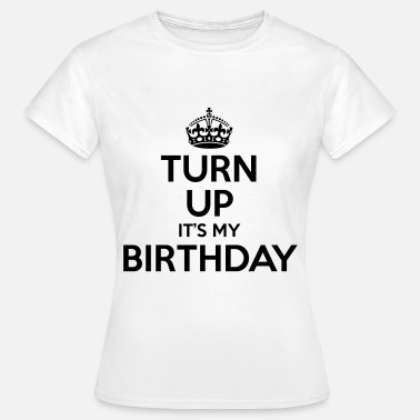Its My Birthday Turn up it's my birthday - Vrouwen T-shirt