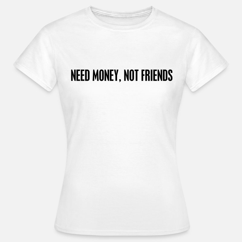 Money T-Shirts - Need money not friends - Women's T-Shirt white