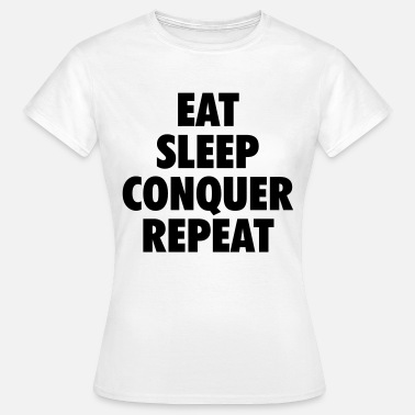 Conquer eat conquer sleep repeat - Women's T-Shirt