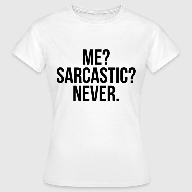Me? Sarcastic? never - Vrouwen T-shirt