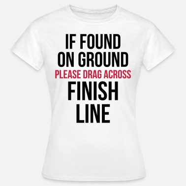 Funny Gym Sportkleding Drag Across Finish Line Funny Quote - Vrouwen T-shirt