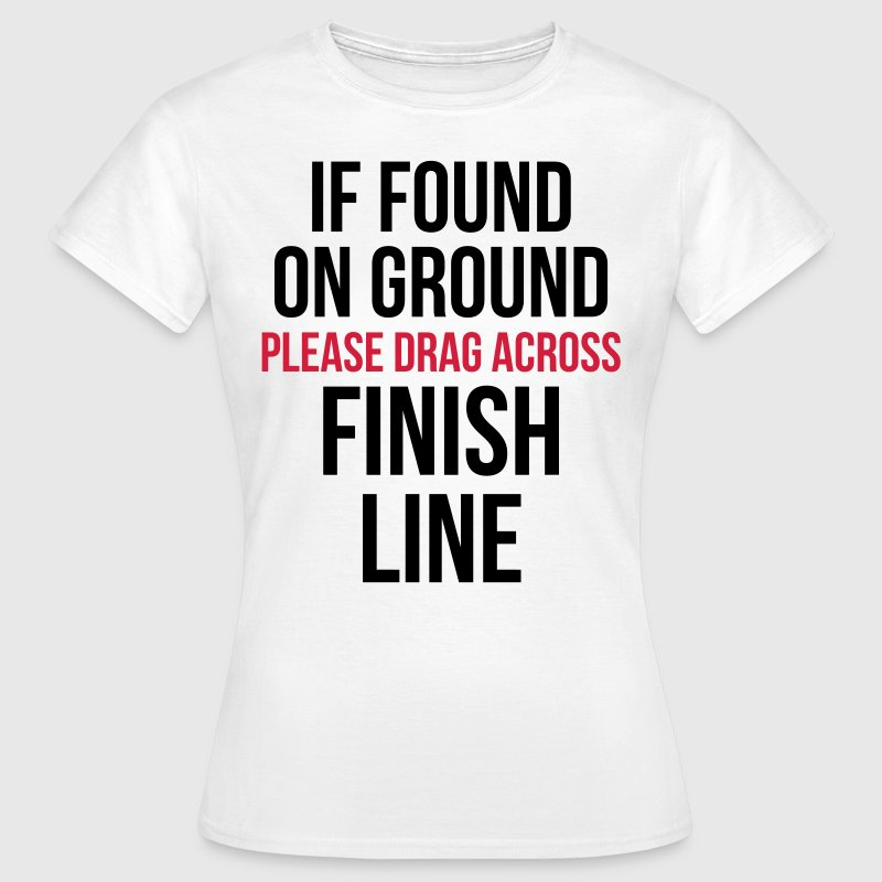 Drag Across Finish Line Funny Quote - Women's T-Shirt