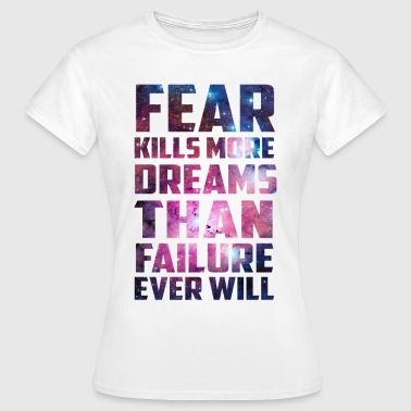Galaxy Fear Dreams Inspirational Quote - Women's T-Shirt