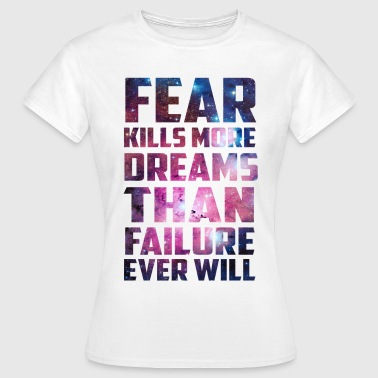 Fear Quotes Galaxy Fear Dreams Inspirational Quote - Women's T-Shirt