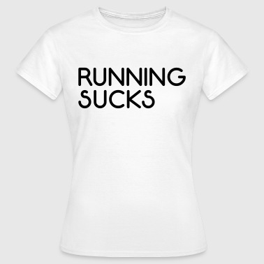 Sucks Running Sucks  - Vrouwen T-shirt