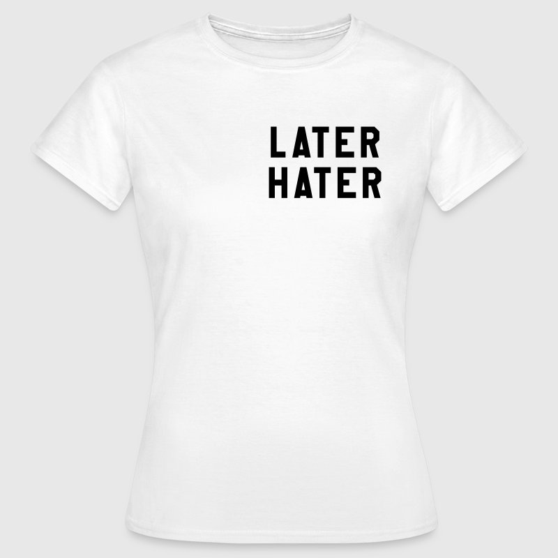 Later hater - Vrouwen T-shirt