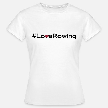 hashtag love rowing - Women's T-Shirt