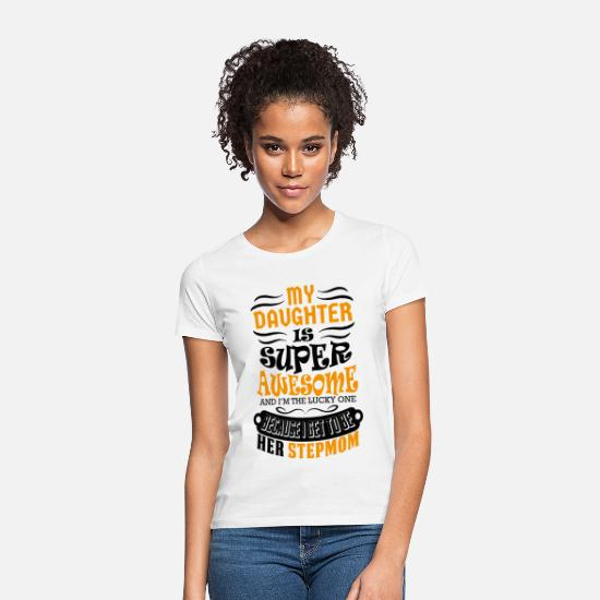 Birthday T-Shirts - My Daughter Is Super Awesome Her Stepmom - Women's T-Shirt white