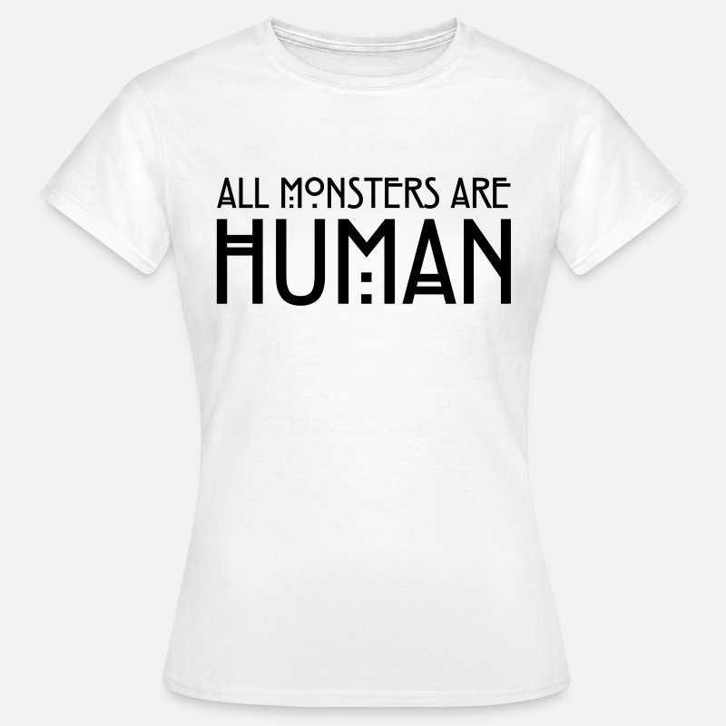 All Monsters Are Human T-shirts - All monsters are human - T-shirt Femme blanc