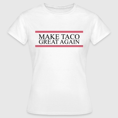 Make Taco Great Again - Vrouwen T-shirt