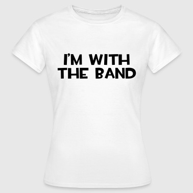 I'm With The Band  - Dame-T-shirt