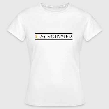 Stay motivated - T-shirt Femme