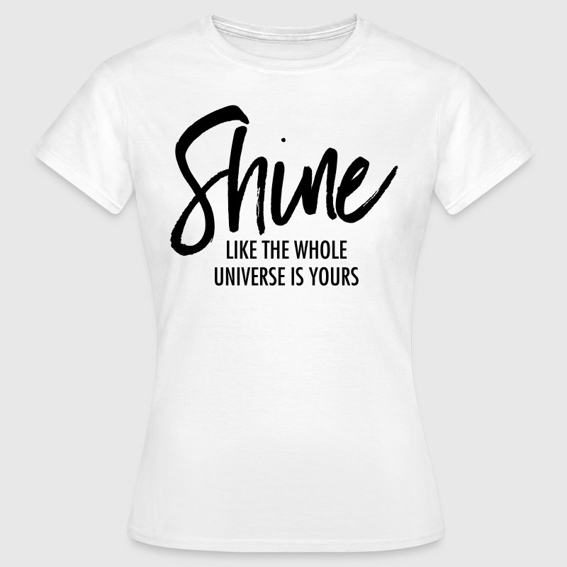 Shine Like The Whole Universe Is Yours - T-shirt Femme