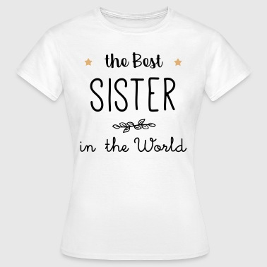 The best sister in the world - Women's T-Shirt