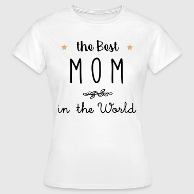 The best mom in the world - Women's T-Shirt