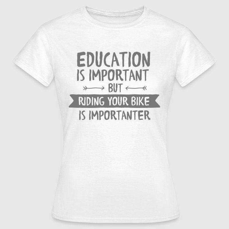 Education Is Important But Riding Your Bike Is... - Vrouwen T-shirt