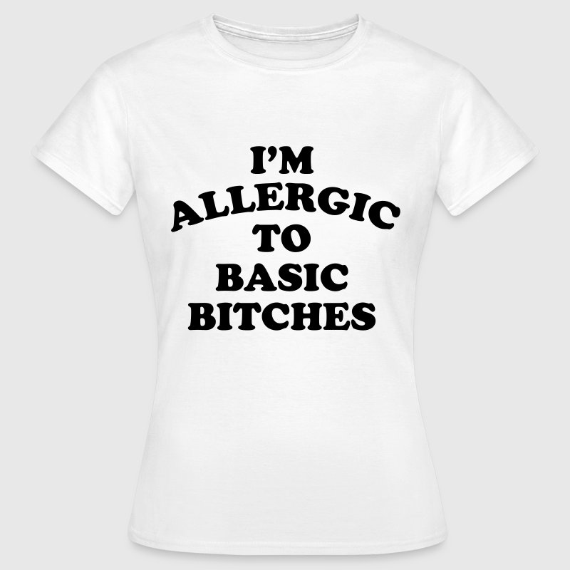 I'm allergic to basic bitches - Vrouwen T-shirt