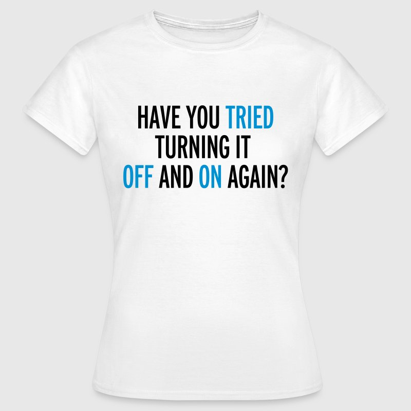 Off And On Again - Vrouwen T-shirt