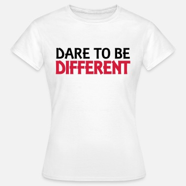 Dare To Be Different Dare to be different - Women's T-Shirt