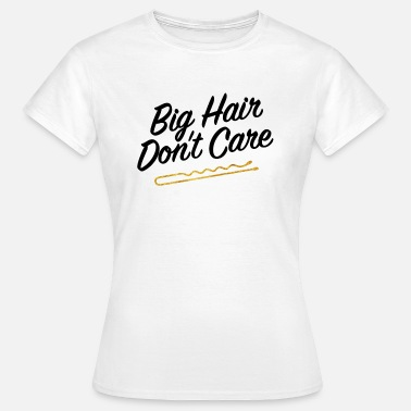Burleske Big Hair Do not Care - Vrouwen T-shirt