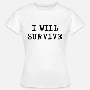 I Survived I Will Survive - Women's T-Shirt