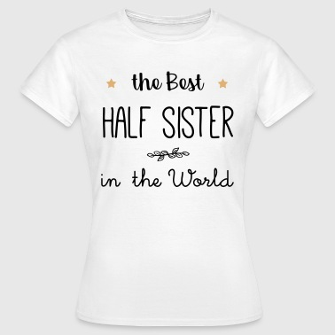 The best half sister in the world - Women's T-Shirt