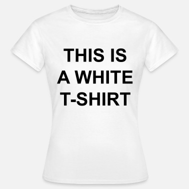 This This is a white t-shirt - Vrouwen T-shirt