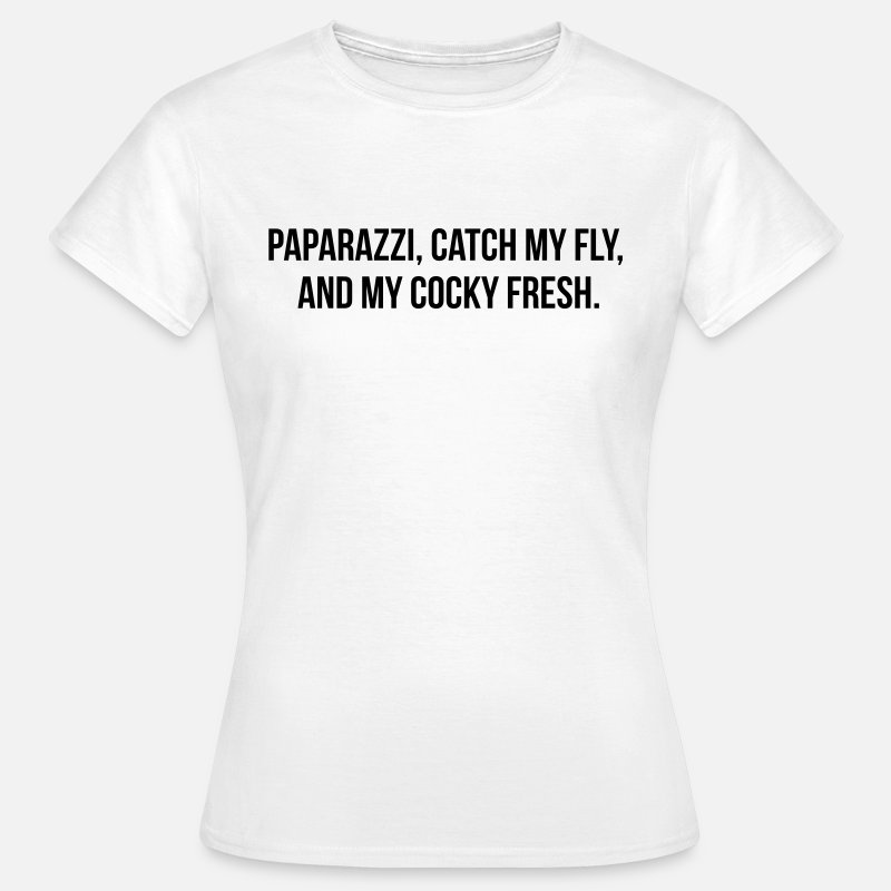 New Orleans T-Shirts - Paparazzi, catch my fly and my cocky fresh - Women's T-Shirt white