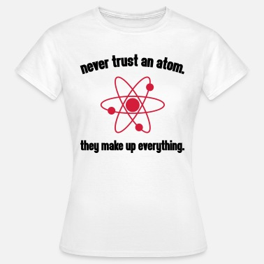 Geek Never Trust An Atom - T-skjorte for kvinner