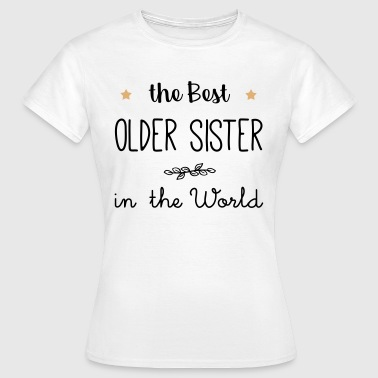 The best older sister in the world - Women's T-Shirt