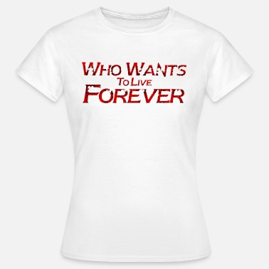 Brian May who wants to live forever - Women's T-Shirt