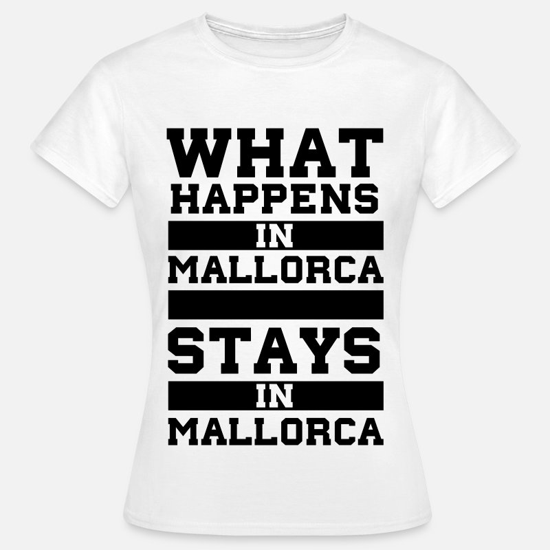 Mallorca T-Shirts - What Happens in Majorca stays in Mallorca - Women's T-Shirt white