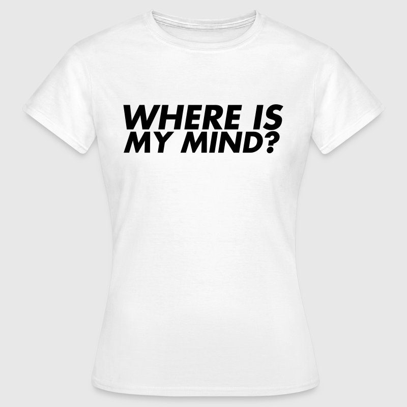 Where is my mind? - T-shirt Femme