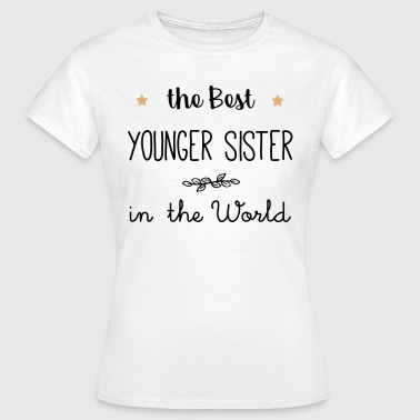 The best  younger sister in the world - Women's T-Shirt