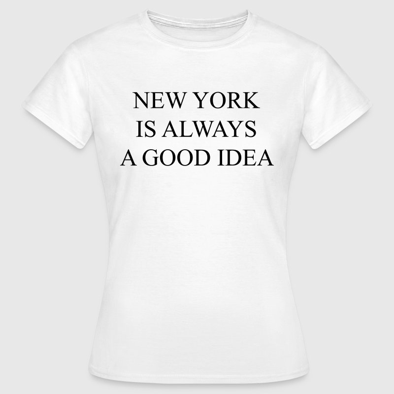 New york is always a good idea - Frauen T-Shirt