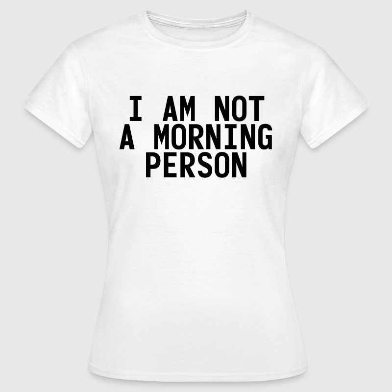 I am not a morning person - Vrouwen T-shirt