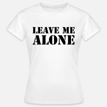 Leave Me Alone Leave Me Alone - Frauen T-Shirt